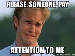 Pay Attention To Me Meme - please someone pay attention to me dawson crying meme generator