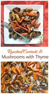 roasted carrots and mushrooms with thyme roast carrot side dish