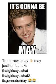 Justin Timberlake May Meme - its gonna be may tomorrows may may justintimberlake