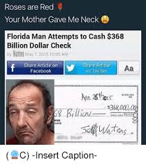 Florida Man Meme - roses are red your mother gave me neck florida man attempts to cash
