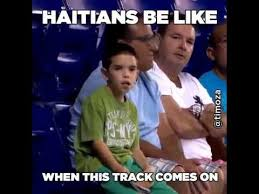 Haitian Memes - haitians be like when this track comes up youtube