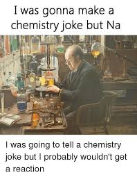 Funny Chemistry Memes - 25 best memes about chemistry jokes chemistry jokes memes