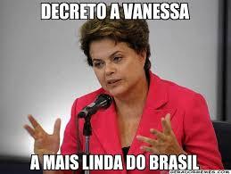 Vanessa Meme - decreto a vanessa a mais linda do brasil dilma rousseff gerador