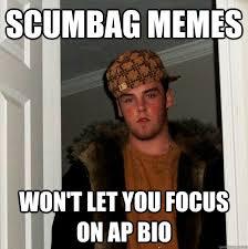 Bio Memes - scumbag memes won t let you focus on ap bio scumbag steve quickmeme