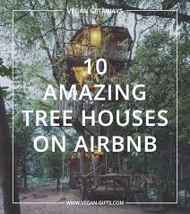 beneath trees 10 amazing tree houses on airbnb vegan gifts com