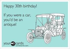 happy 30th birthday if you were a car you d be an antique