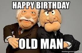 Happy Birthday Old Man Meme - happy birthday old man statler and waldorf meme generator