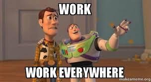 Work Work Work Meme - work work everywhere buzz and woody toy story meme make a meme