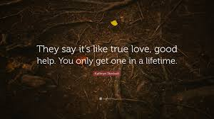 quotes from the help kathryn stockett kathryn stockett quote u201cthey say it u0027s like true love good help