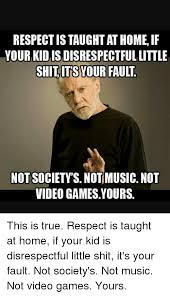 Disrespectful Memes - respectistaught athomeif your kidisdisrespectful little shit its