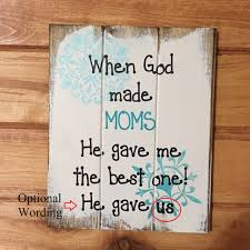 Best Gift For Mom by When God Made Moms He Gave Me Or Us The Best One 13h X
