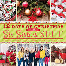 12 days of christmas with six sisters u0027 stuff recipes traditions