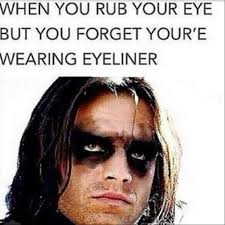 Eyeliner Meme - when you rub your eye but you forget you re wearing eyeliner