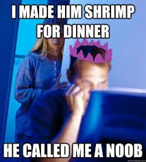 Internet Noob Meme - i made him shrimp for dinner he called me a noob runescape