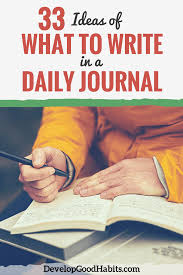 33 ideas of what to write in a daily journal develop good habits