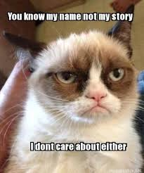 You Know My Name Not My Story Meme - meme maker you know my name not my story i dont care about either