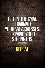 Fitness Motivation Memes - get in the gym eliminate your weaknesses expand your strengths