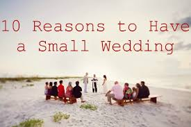 planning a small wedding ten reasons to a small wedding