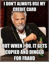 Meme Credit Card - idontalways use my credit card but when ido it gets copied and