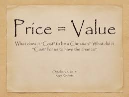 What Does It Cost To by Price U003d Value What Does It U201ccost U201d To Be A Christian What Did It