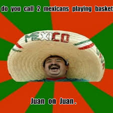 Mexican Birthday Meme - mexicans by thechosenguy1 meme center