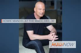 maui now howie mandel coming to maui dec 30