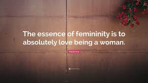 madonna quote the essence of femininity is to absolutely