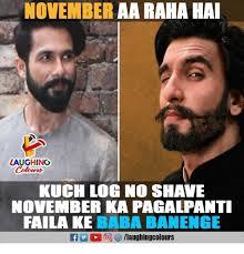 No Shave November Meme - november aa raha ha laughing kuch log no shave november ka