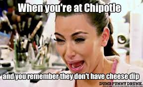 Chipotle Memes - when you re at chipotle dumbfunnydrunk com