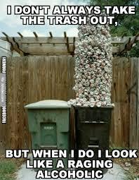 Meme Trash - i dont always take the trash out meme