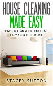 how to clean the house fast house cleaning house cleaning made easy how to clean your house