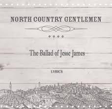 the ballad of jesse james lyrics north country gentlemen youtube