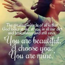 the greatest miracle of all is that god looks at me at you in