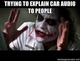 Car Audio Memes - trying to explain car audio to people joker mind loss meme