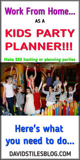 how to be a party planner work from home as a kids party planner kids party planner party