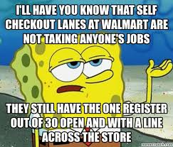 Self Checkout Meme - ll have you know that self checkout lanes at walmart are not