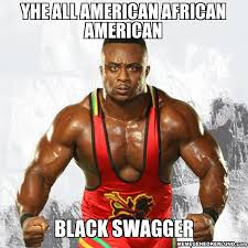 Meme Gene - wwe african american wrestlers african american black swagger