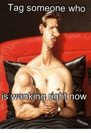 Wanking Memes - tag someone who is wanking right now meme on me me