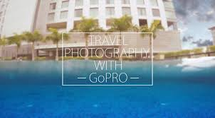 travel photography images Why gopro is the ideal camera for travel photography jpg