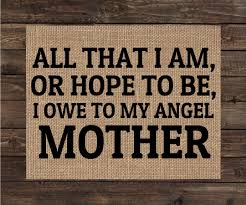 Home Decor Gifts For Mom by All That I Am Or Hope To Be I Owe To My Angel Mother Gift