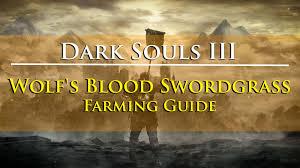 souls iii wolf s blood swordgrass farming guide watchdogs