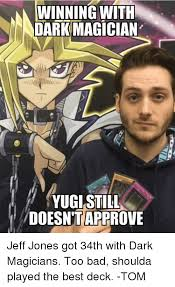Magician Meme - winning with dark magician yugi still hdoesntapprove jeff jones got