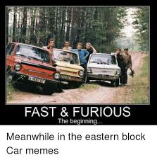 Fast And Furious Meme - fast furious the beginning meanwhile in the eastern block car
