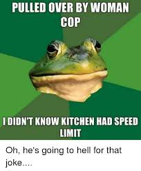Woman Kitchen Meme - pulled over by woman cop ididn t know kitchen had speed limit oh