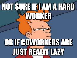 Lazy Coworker Meme - my thought after constantly receiving praise at work rebrn com