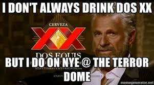 Dos Xx Memes - i don t always drink dos xx but i do on nye the terror dome dos