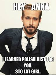 Anna Meme - hey anna i learned polish just for you sto lat girl ryan