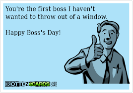 Happy Boss S Day Meme - rottenecards you re the first boss i haven t wanted to throw out