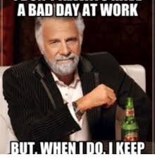 Bad Day At Work Meme - a bad day at work but when i do i keep bp med meme on sizzle