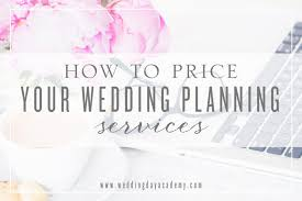 wedding planning services how to price your wedding planning services culver